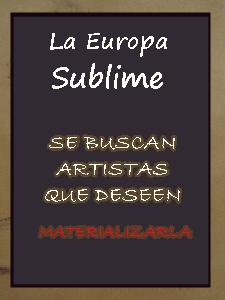 La Europa Sublime Se buscan artistas que deseen materializarla
