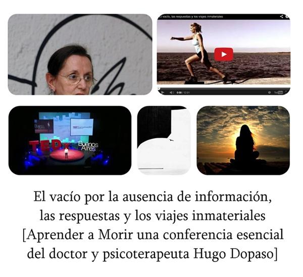 El vacío por la ausencia de información, las respuestas y los viajes inmateriales [Aprender a Morir una conferencia esencial del doctor y psicoterapeuta Hugo Dopaso]